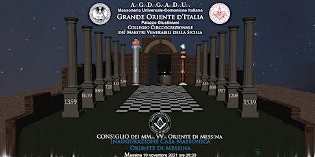 INAUGURAZIONE CASA MASSONICA DI MESSINA (RISERVATO AI FF.RR. DELL'OR.) biglietti