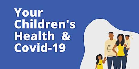 Your Children's Health  & Covid-19 tickets