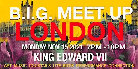 B.I.G. MEET-UP ~ LONDON tickets