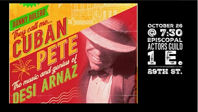 THEY CALL ME CUBAN PETE!  inspired by the music and genius of Desi Arnaz. tickets