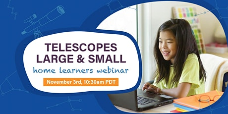 Telescopes Large and Small  - Home Learners Webinar tickets