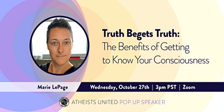 Truth Begets Truth: The Benefits of Getting to Know Your Consciousness tickets