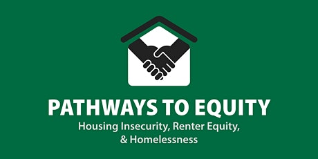 Pathways to Equity: Housing Insecurity, Renter Equity, & Homelessness tickets