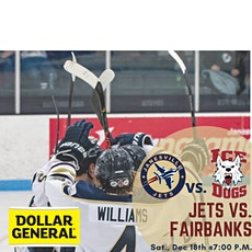Sat Dec 18th Jets vs. Fairbanks Ice Dogs(G29) tickets