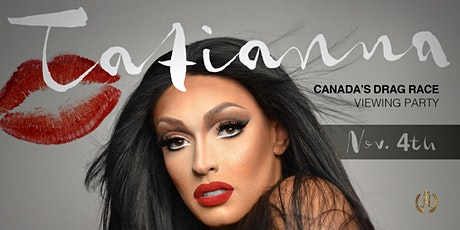 Canadas Drag Race Viewing Party with Tatianna! ALL AGES EVENT tickets