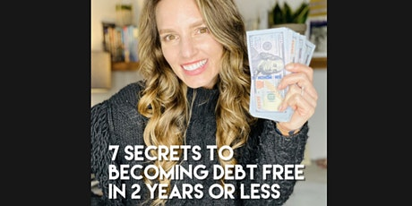 7 Secrets to Becoming Debt Free in 2 Years or Less tickets
