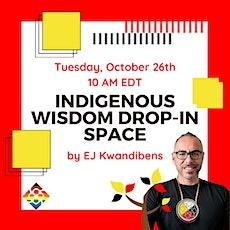Indigenous Wisdom Drop-in Space by EJ Kwandibens tickets