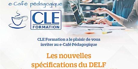 e-Café pédagogique CLE Formation : les nouvelles spécifications du DELF billets