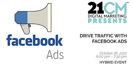 21CM Presents Drive Traffic with Facebook Ads tickets