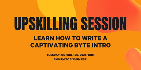 Upskilling Session: Write a Captivating Byte Intro tickets
