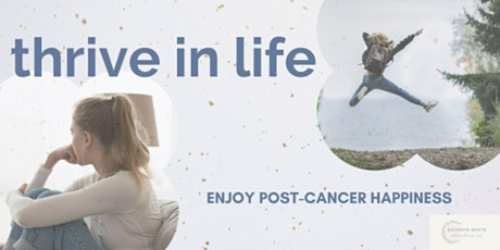 Thrive in Life: Enjoying Post Cancer Happiness - Billings tickets