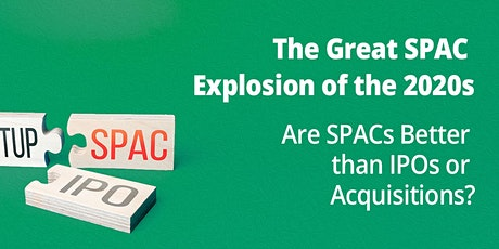 The Great SPAC Explosion: Are SPACs Better than IPOs or Acquisitions? tickets