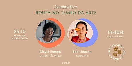 Conversa Slow - Roupa no tempo da arte com Babi Jacome e Oluyiá França ingressos