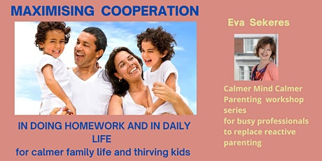 Maximising Cooperation with your kids in doing Homework and in daily life. tickets