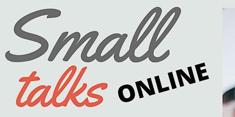 Small talks ONLINE biglietti