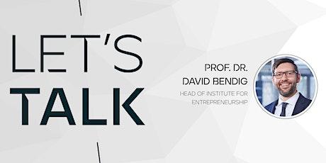 LET'S TALK | Prof. Dr. David Bendig | Entrepreneurial Research Tickets