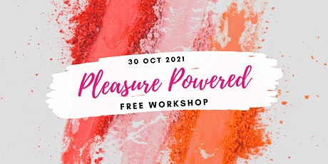 Pleasure Powered - FREE WORKSHOP tickets