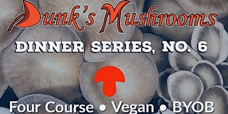 Dunk's Mushrooms Dinner Series, Dinner # 6 tickets