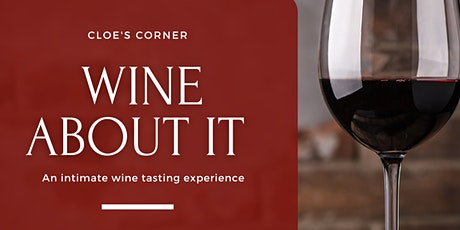 Wine About It:  An Intimate Wine Tasting Experience tickets