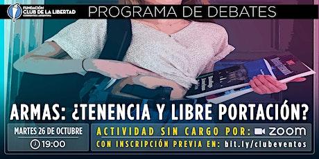 CLUB DE LA LIBERTAD - DEBATE ABIERTO- ARMAS  ¿ TENENCIA Y LIBRE PORTACIÓN ? entradas