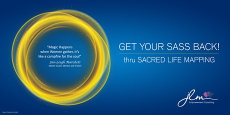 Get your Sass Back! thru Sacred Life Mapping - 6 Week Workshop tickets