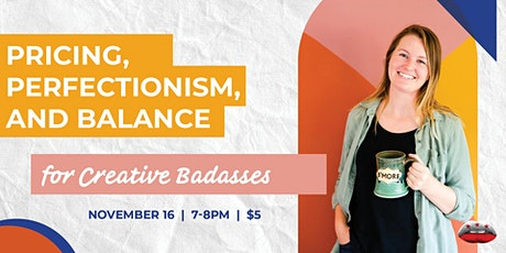 Pricing, Perfectionism, and Balance for Creative Badasses tickets