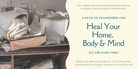 3 Keys to Transform & HEAL Your Home, Body & Mind (All at the Same Time) tickets