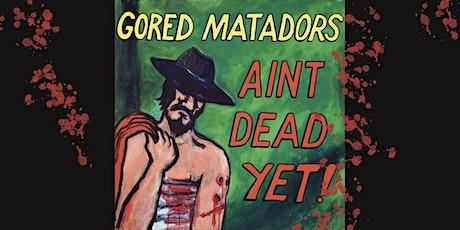 Ain't Dead Yet! - Gored Matadors EP Launch! tickets