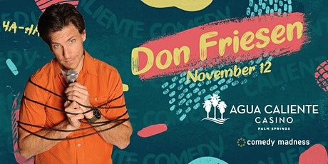 Don Friesen Headlines Agua Caliente Casino Caliente Comedy Nights tickets