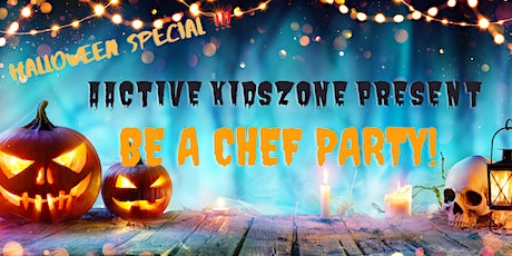 Halloween Special - Be a Chef Party (6 -13 years) with Parents tickets