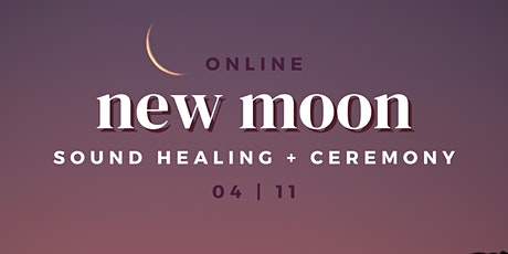 NEW MOON WOMEN'S CEREMONY ~ Sound Healing Immersion tickets