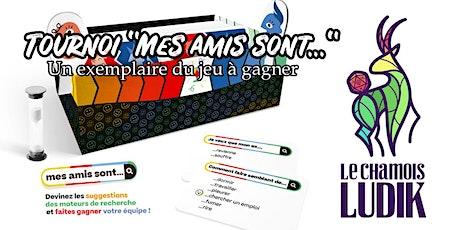"""Tournoi """"Mes amis sont..."""" billets"""