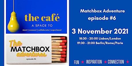 THE CAFÉ | MATCHBOX ADVENTURES - EPISODE #6 tickets