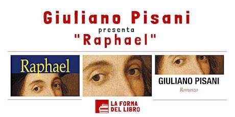 """INCONTRI D'ARTE. Giuliano Pisani presenta """"Raphael"""" biglietti"""