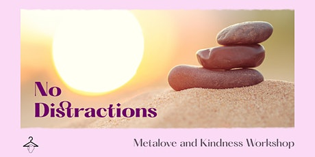 No Distractions: Metalove and Kindness Workshop tickets