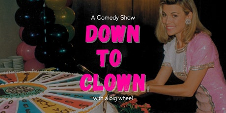 """Down to Clown: A """"Spin the Wheel"""" Comedy Show tickets"""