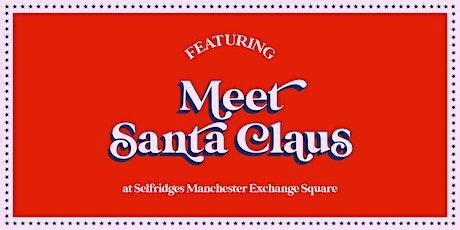 Meet Santa Claus at Selfridges Manchester Exchange Square tickets
