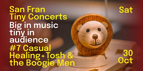 San Fran Tiny Concerts: Casual Healing + Tosh and the Boogie Men tickets