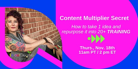 Content Multiplier Secret — How to take 1 idea and repurpose it into 20+ tickets