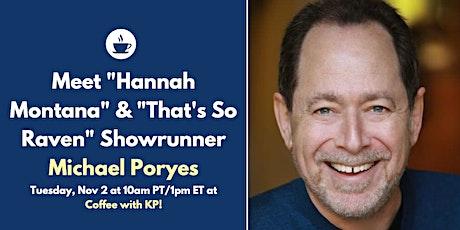 "Meet Michael Poryes, ""That's So Raven"" & ""Hannah Montana"" Co-Creator & EP tickets"