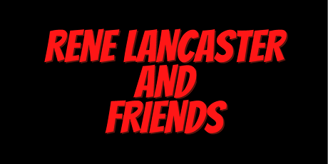 Rene Lancaster and Friends Comedy Show tickets