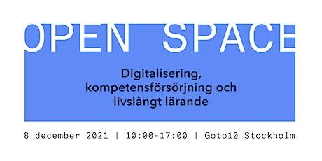 Open Space: Digitalisering, kompetensförsörjning och livslångt lärande biljetter