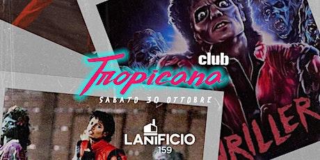 "CLUB TROPICANA ""Thriller Night"" • Opening Party biglietti"