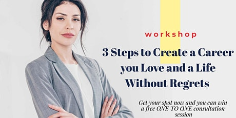 3 STEPS TO CREATE A CAREER YOU LOVE AND LIVE YOUR LIFE WITHOUT REGRETS tickets