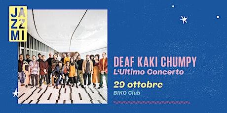 Deaf Kaki Chumpy - L'Ultimo Concerto tickets