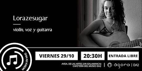 ¡Disfruta en nuestra cafetería con la música en vivo de Lorazesugar! entradas