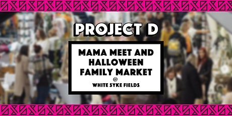Mama Meet and Halloween Family Market x Project D tickets