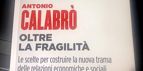 """Presentazione del libro """"Oltre la Fragilità"""" di Antonio Calabrò. biglietti"""