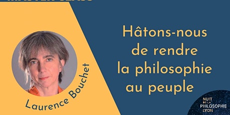 MASTER CLASS avec Laurence Bouchet : Rendre la philosophie au peuple billets