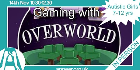 Appeer Autistic Girls -  Overworld Gaming session ( 7-12yrs) tickets
